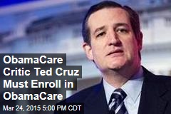 ObamaCare Critic Ted Cruz Must Enroll in ObamaCare