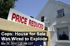 Cops: House for Sale Was Wired to Explode