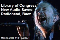Library of Congress' New Audio Saves: Radiohead, Baez