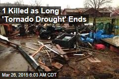 1 Killed as Long 'Tornado Drought' Ends