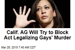 Calif. AG Asks Court to Block Act Legalizing Gays' Murder