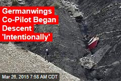 Germanwings Co-Pilot Began Descent 'Intentionally'