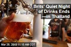 Brits' Quiet Night of Drinks Ends —in Thailand
