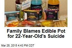 Family Blames Edible Pot for 22-Year-Old's Suicide