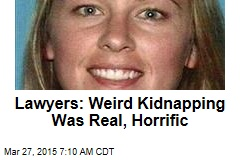Lawyers: Weird Kidnapping Was No Hoax