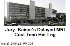 Jury: Kaiser's Delayed MRI Cost Teen Her Leg