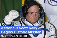 Astronaut Scott Kelly Begins Historic Mission