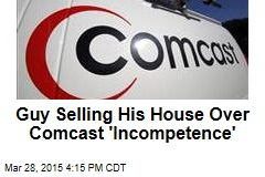 Guy Has to Sell House Over Comcast 'Incompetence'