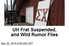 UH Frat Suspended, and Wild Rumor Flies