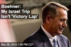 Boehner: My Israel Trip Isn't 'Victory Lap'