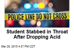Student Stabbed in Throat After Dropping Acid