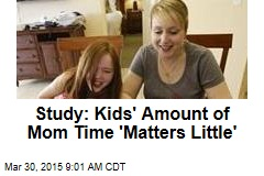 Study: Kids' Amount of Mom Time 'Matters Little'