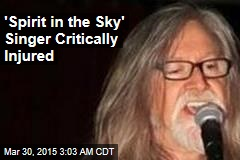'Spirit in the Sky' Singer Critically Injured