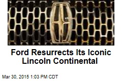 Ford Resurrects Its Iconic Lincoln Continental