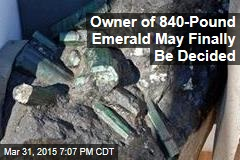 Owner of 840-Pound Emerald May Soon Be Revealed