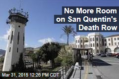 No More Room on San Quentin's Death Row