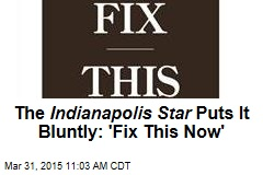 The Indianapolis Star Puts It Bluntly: 'Fix This Now'