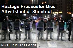 Hostage Prosecutor Dies After Istanbul Shootout