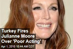Turkey Fires Julianne Moore Over 'Poor Acting'