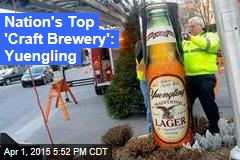 Nation's Top 'Craft Brewery': Yuengling
