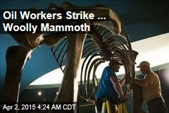 Oil Workers Dig Up Mammoth