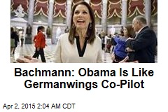 Bachmann: Obama Is Like Germanwings Pilot