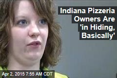 Indiana Pizzeria Owners Are 'in Hiding, Basically'