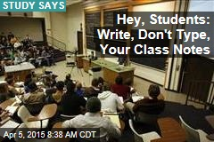 Hey, Students: Write, Don't Type, Your Class Notes