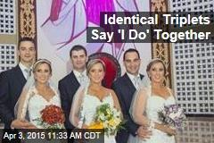 Identical Triplets Say 'I Do' Together