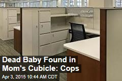 Dead Baby Found in Mom's Cubicle: Cops