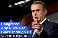 Congress: Any Nuke Deal Goes Through Us