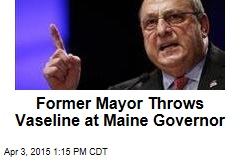 Former Mayor Throws Vaseline at Maine Governor