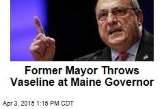 Former Mayor Throws Vaseline at Maine Governor