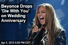 Beyonce Drops 'Die With You' on Wedding Anniversary