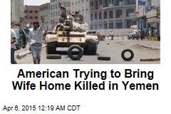 American Killed in Yemen Chaos