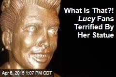 What Is That?! Lucy Fans Terrified By Her Statue