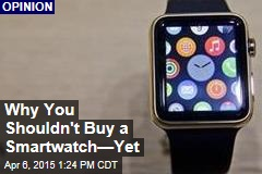 Why You Shouldn't Buy a Smartwatch—Yet