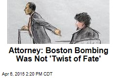 Attorney: Boston Bombing Was Not 'Twist of Fate'
