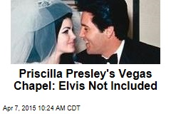 Priscilla Presley's Vegas Chapel: Elvis Not Included