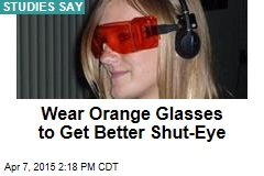 Wear Orange Glasses to Get Better Shut-Eye