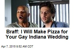 Braff: I Will Make Pizza for Your Gay Indiana Wedding