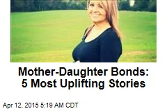 Mother-Daughter Bonds: 5 Most Uplifting Stories