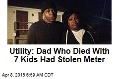 Utility: Dad Who Died With 7 Kids Had Stolen Meter