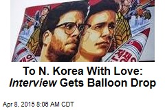 To N. Korea With Love: Interview Gets Balloon Drop
