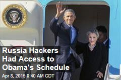 Russia Hackers Had Access to Obama's Schedule