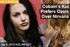 Cobain's Kid Likes Oasis; Nirvana? Nevermind
