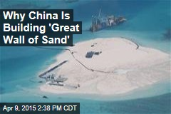Why China Is Building 'Great Wall of Sand'
