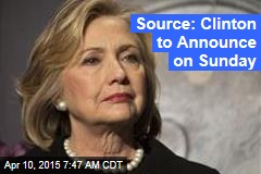 Source: Clinton to Announce on Sunday