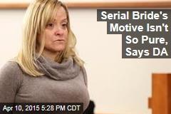 Serial Bride's Motive Isn't So Pure, Says DA