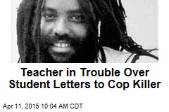 Teacher in Trouble Over Student Letters to Cop Killer